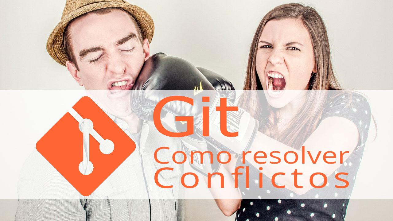 Como resolver conflictos en Git y otros errores al subir un cambio