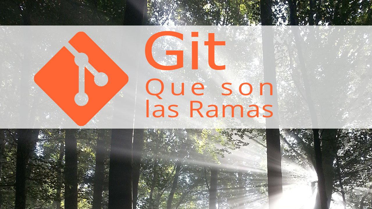¿Qué son las ramas en Git? y ¿Para qué sirven?