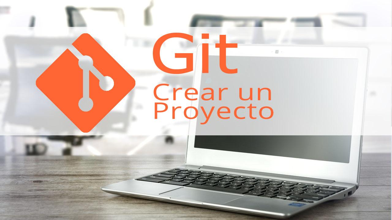Git y GitHub crear un repositorio (proyecto)