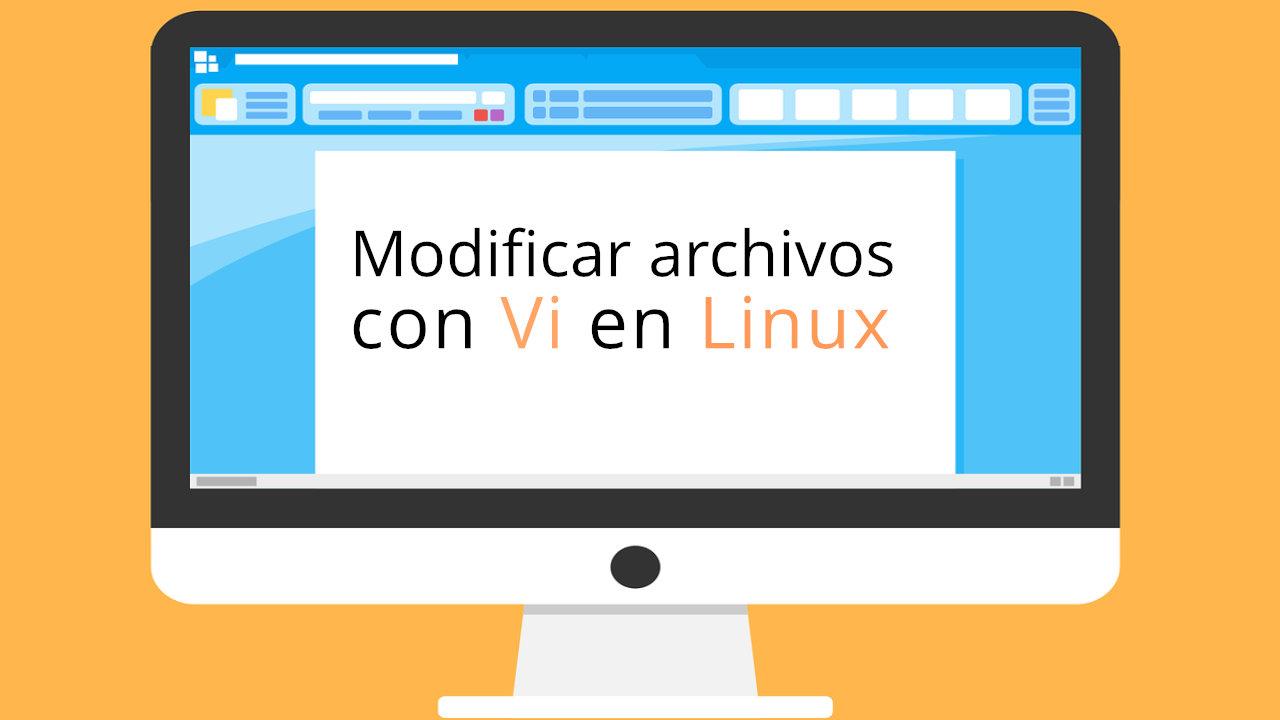 Modificar archivos en Linux con Vi – Guía para principiantes