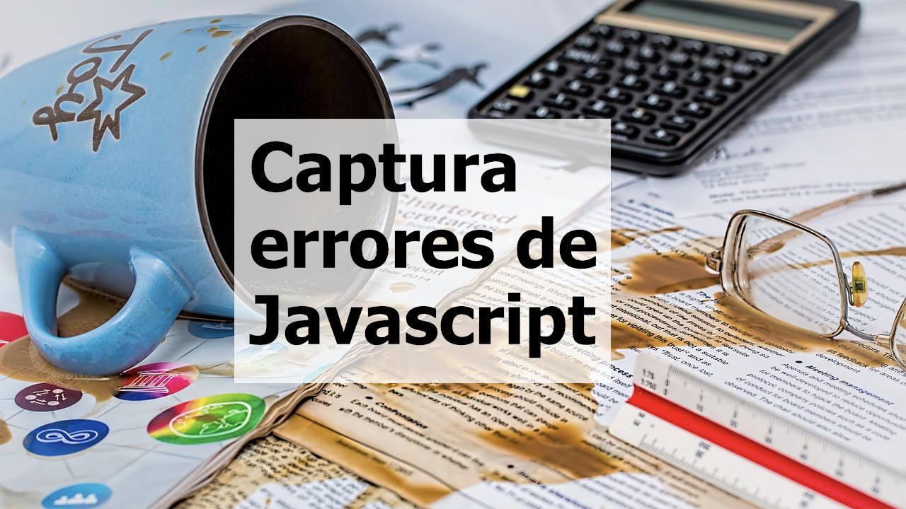 Sentry: Captura los errores de Javascript y envíalos a un servidor