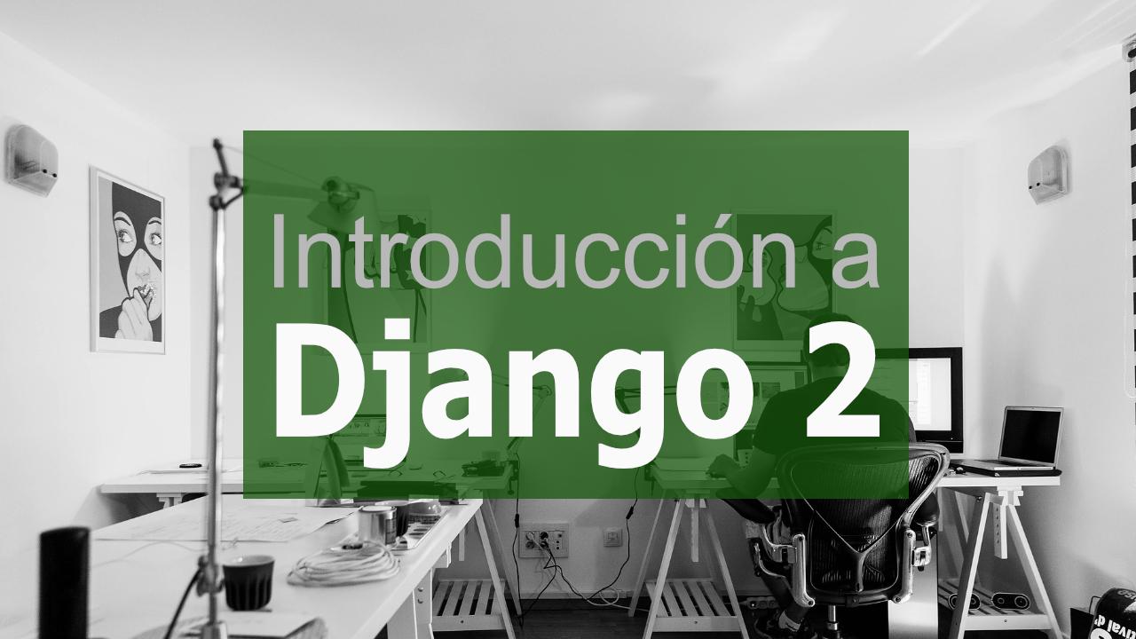 Django 2: Como crear una aplicación web en poco tiempo