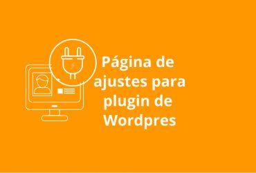 Crea una página de ajustes para tu plugin de WordPress