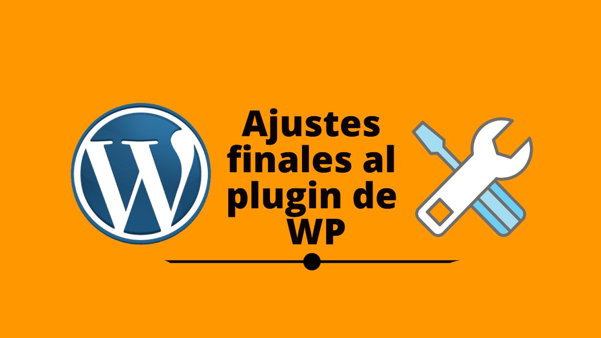 Ajustes finales a nuestro plugin para WordPress.
